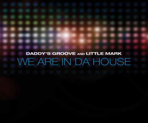 Daddy's Groove & Little Mark - We Are In Da House