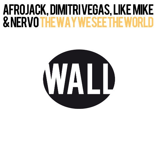 wall Afrojack, Dimitri Vegas, Like Mike, Nervo   The Way We See The World