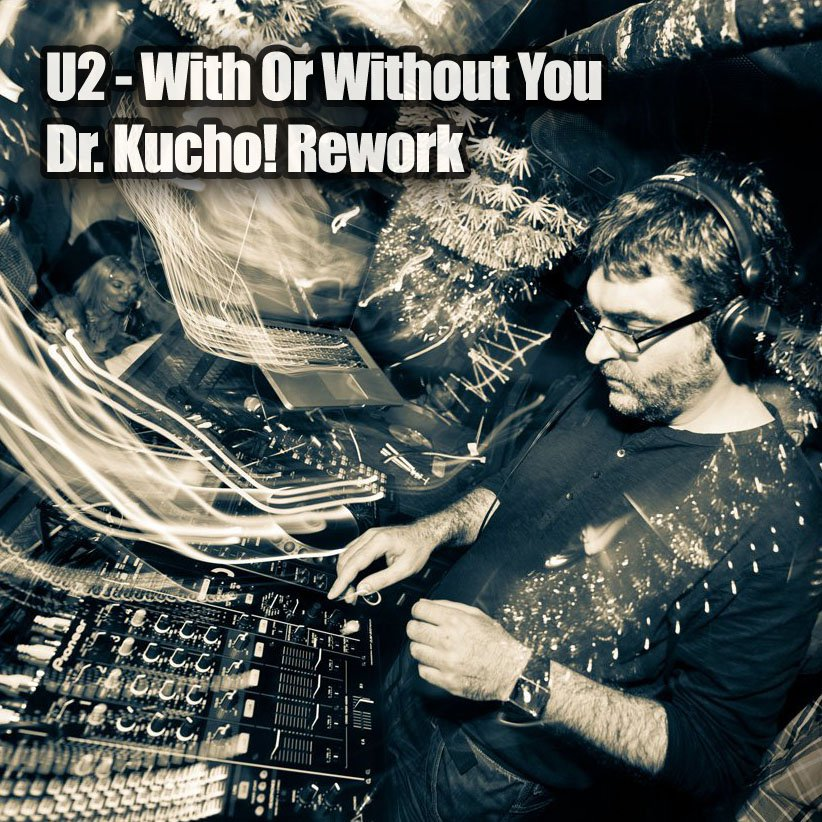 U2 - With Or Without You (Dr. Kucho! Rework)