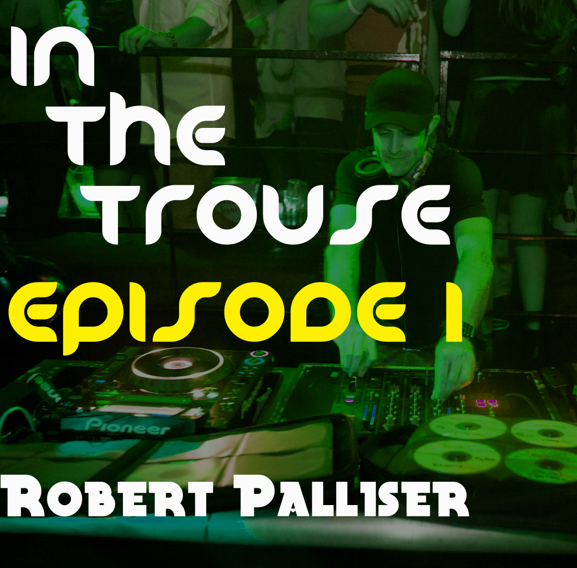 artworks 000013977854 f90bhr original EO MIX: Robert Palliser   In The Trouse: Episode 1
