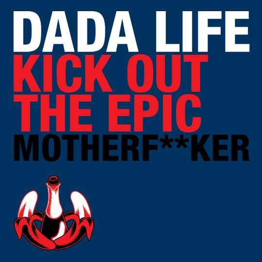 Dada Life - Kick Out The Epic MotherFucker