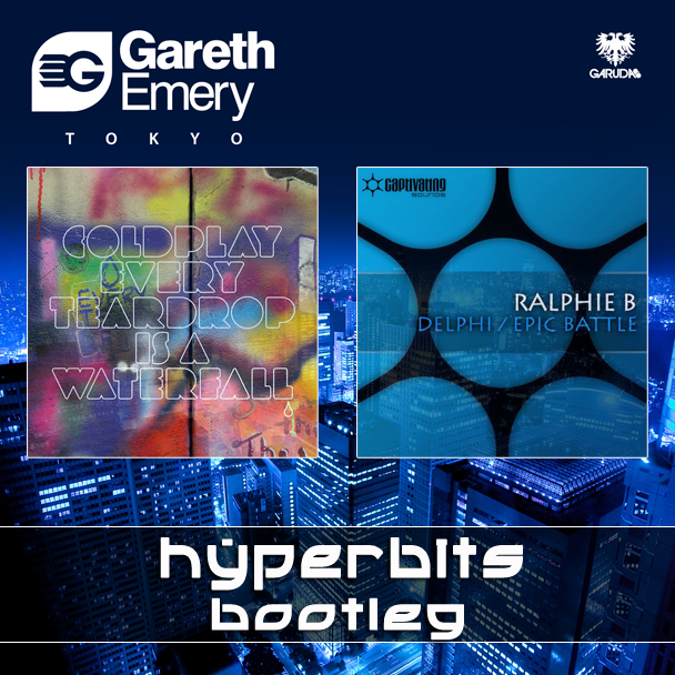 Every Tear Drop is a Tokyo Delphi Coldplay vs. Ralphie B vs. Gareth Emery   Every Teardrop Is A Tokyo Delphi (Hyperbits Bootleg)
