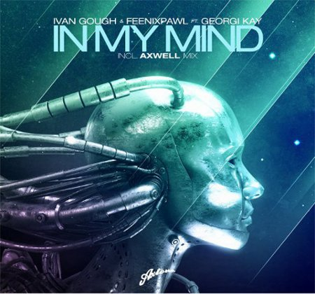 inmymindaxwell Ivan Gough & Feenixpawl feat. Georgi Kay – In My Mind (Axwell Mix)