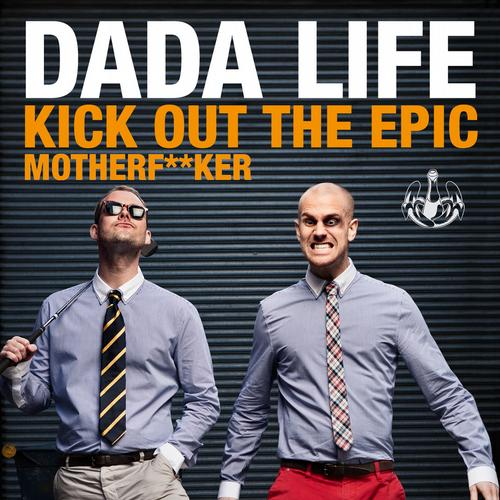 DADA LIFE   KICK OUT THE EPIC MOTHERFUCKER (VOCAL MIX)