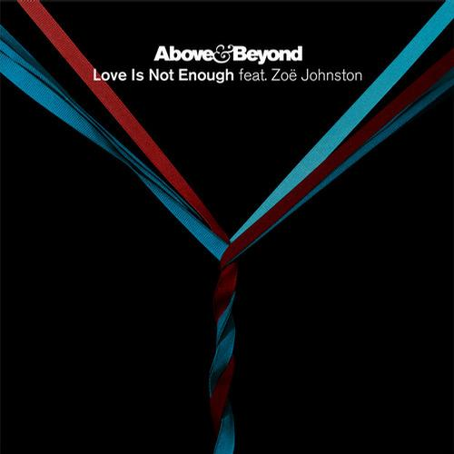 love is not enough remixes Above & Beyond feat. Zoë Johnston – Love Is Not Enough (The Remixes)