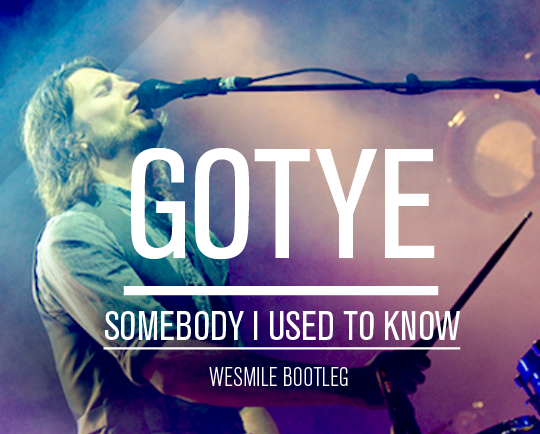 wesmile Gotye   Somebody I Used to Know (WeSmile Rising Bootleg)