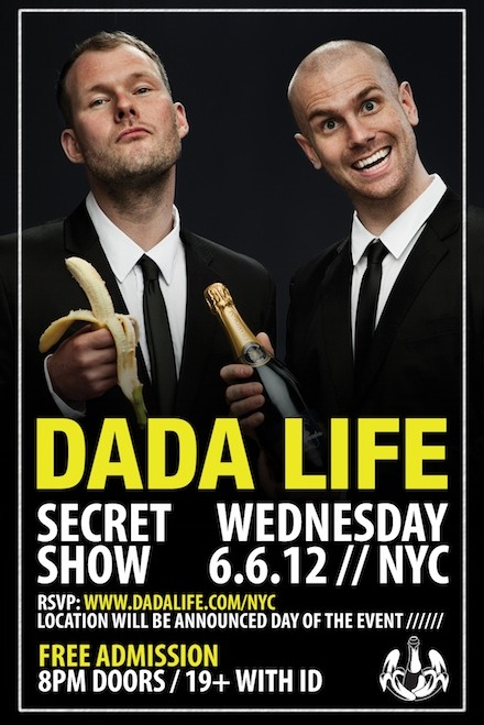 Dada Life Show EVENT: Dada Life to Host Secret NYC Show 6/6