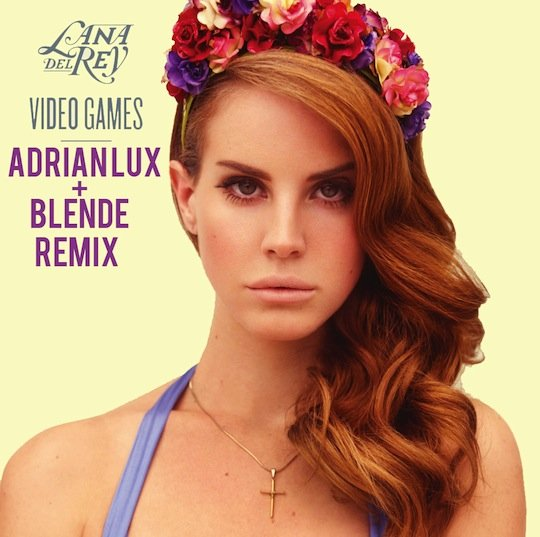 Video Games Adrian Lux Blende Remix Lana Del Rey   Video Games (Adrian Lux & Blende Remix)