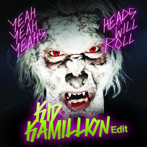 Yeah Yeah Yeahs   Heads Will Roll (Kid Kamillion Edit)