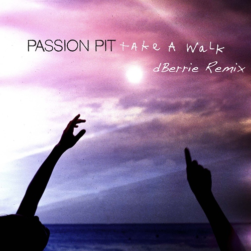 Passion Pit Passion Pit   Take A Walk (dBerrie Remix)