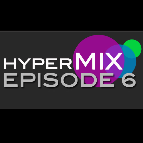 hypermix episode6 500x500 DJ MIX: The Hypermix  Episode 6