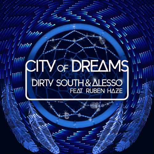 cityofdreams Dirty South & Alesso Feat. Ruben Haze   City Of Dreams