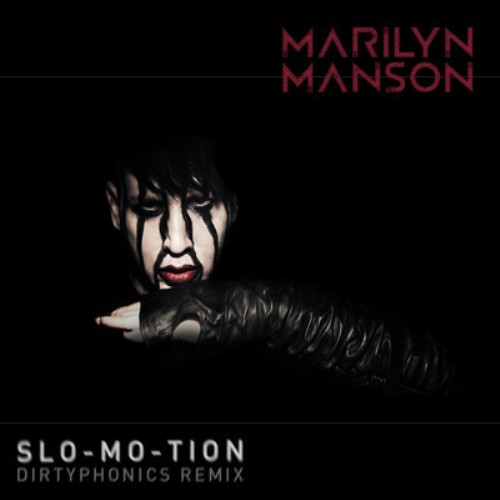dirty Marilyn Manson   Slo Mo Tion (Dirtyphonics Remix)