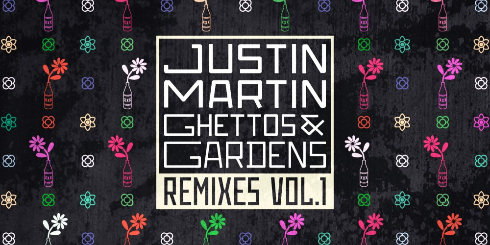 PREVIEW: Justin Martins Ghettos & Gardens Remixes Vol. 1