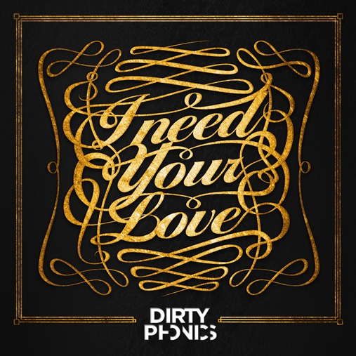 dirty need Dirtyphonics   I Need Your Love