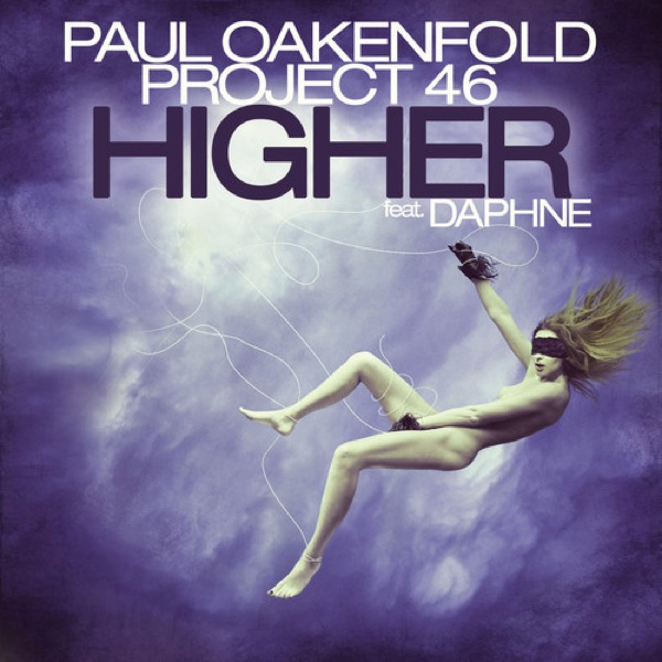 paul oakenfold project 46 higher Paul Oakenfold & Project 46   Higher (feat. Daphne)