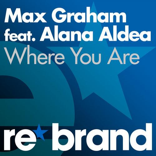 Where You Are Max Graham   Where You Are (Feat. Alana Aldea)