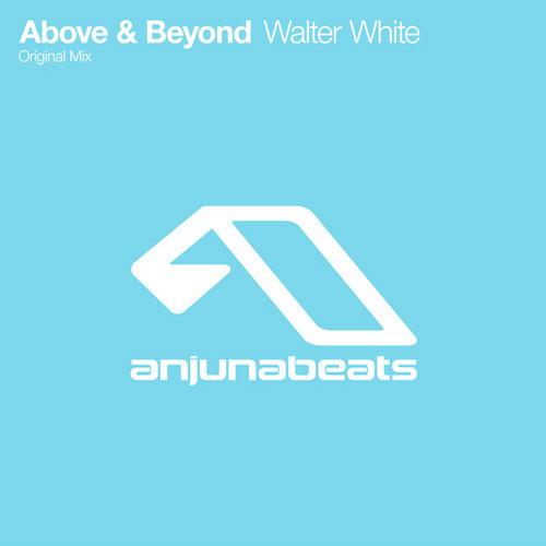 Above & Beyond - Walter White