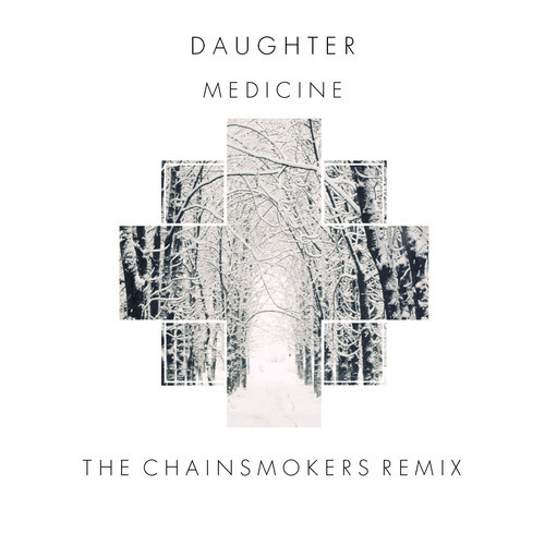 chainsmokers1  Daughter   Medicine (The Chainsmokers Remix)