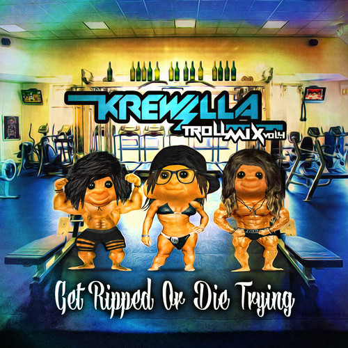 artworks 000046968322 g8aufl t500x500 Krewella   Troll Mix Vol. 4 Get Ripped Or Die Trying