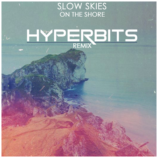 SlowSkiesFinal Slow Skies   On the Shore (Hyperbits Remix)