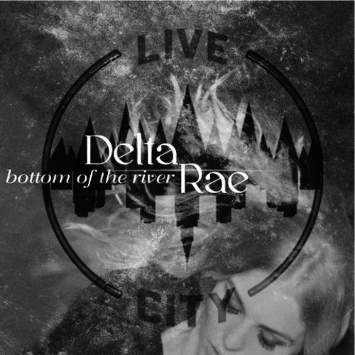 Delta Rae - Bottom Of The River (Live City Remix)