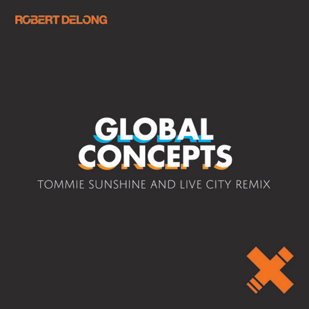 global Robert Delong   Global Concepts (Live City and Tommie Sunshine Remix)