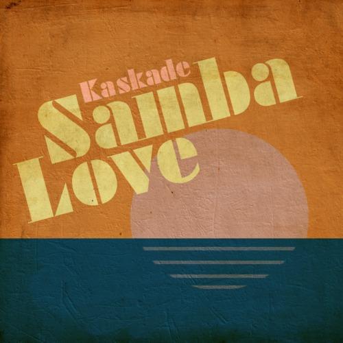 kaskade-samba love