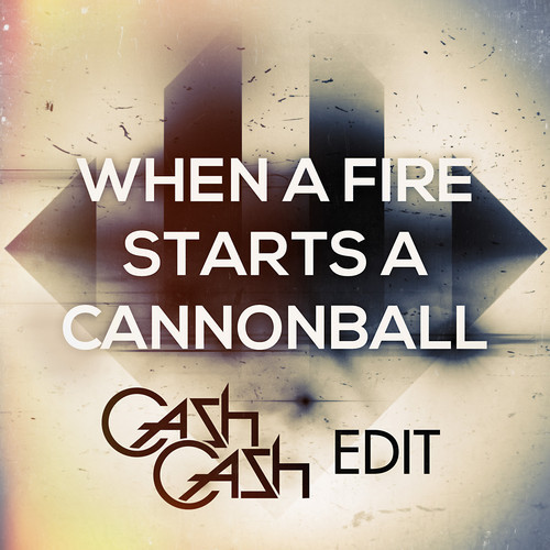 artworks 000064485141 gqyou6 t500x500 Cash Cash   When A Fire Starts A Cannonball