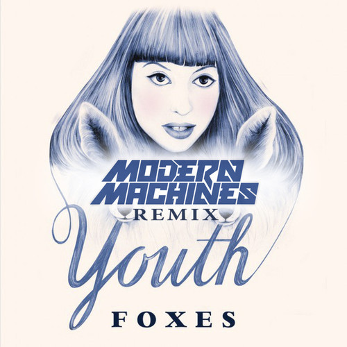 Foxes - Youth (Modern Machines Remix)