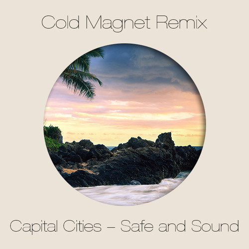 Capital Cities – Safe and Sound (Cold Magnet Remix)