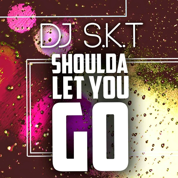 DJ S.K.T - Shoulda Let You Go