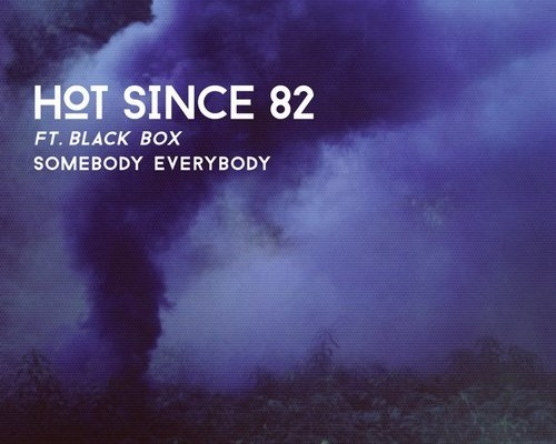 Hot Since 82 - Somebody Everybody
