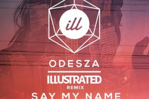 Odesza – Say My Name (ILLUSTRATED Remix)