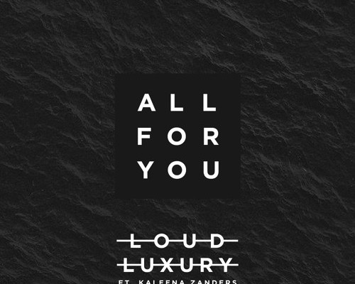 Loud Luxury - All For You (feat. Kaleena Zanders)