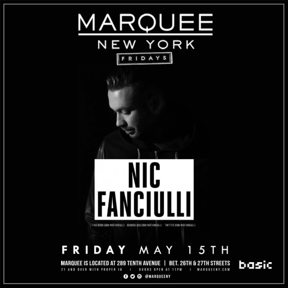 NIC FANCIULLI RETURNS TO MARQUEE NEW YORK - FRIDAY MAY 15TH